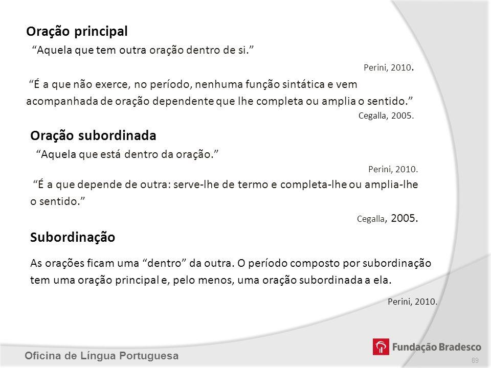 Oficina de Língua Portuguesa Oração principal Aquela que tem outra oração dentro de si. Perini, 2010. É a que não exerce, no período, nenhuma função s