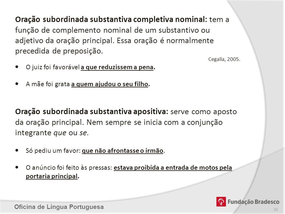 Oficina de Língua Portuguesa Oração subordinada substantiva completiva nominal: tem a função de complemento nominal de um substantivo ou adjetivo da o