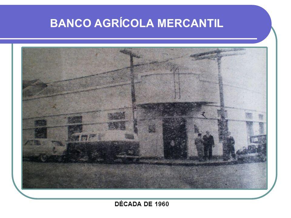 DÉCADA DE 1960 BANCO AGRÍCOLA MERCANTIL