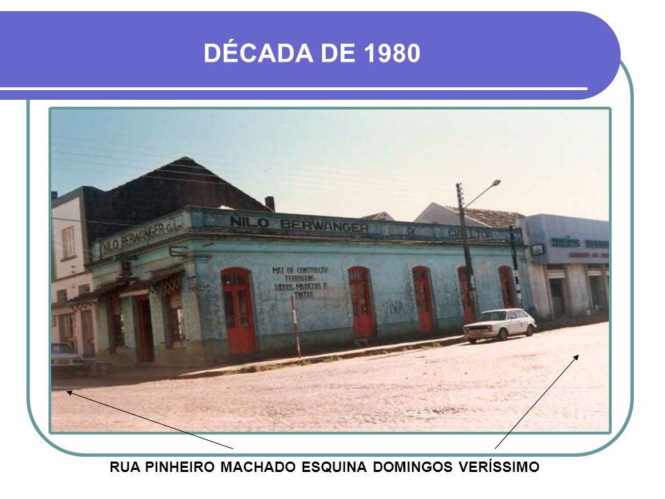 DÉCADA DE 1980 RUA PINHEIRO MACHADO ESQUINA DOMINGOS VERÍSSIMO