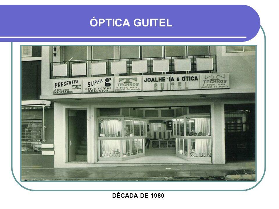DÉCADA DE 1980 ÓPTICA GUITEL
