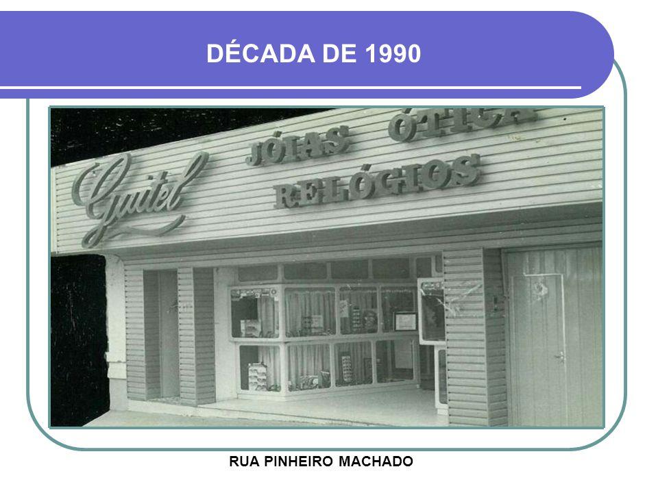 RUA PINHEIRO MACHADO DÉCADA DE 1990