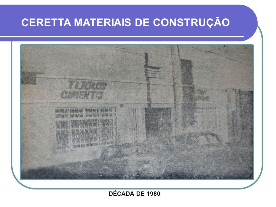 CERETTA MATERIAIS DE CONSTRUÇÃO DÉCADA DE 1980