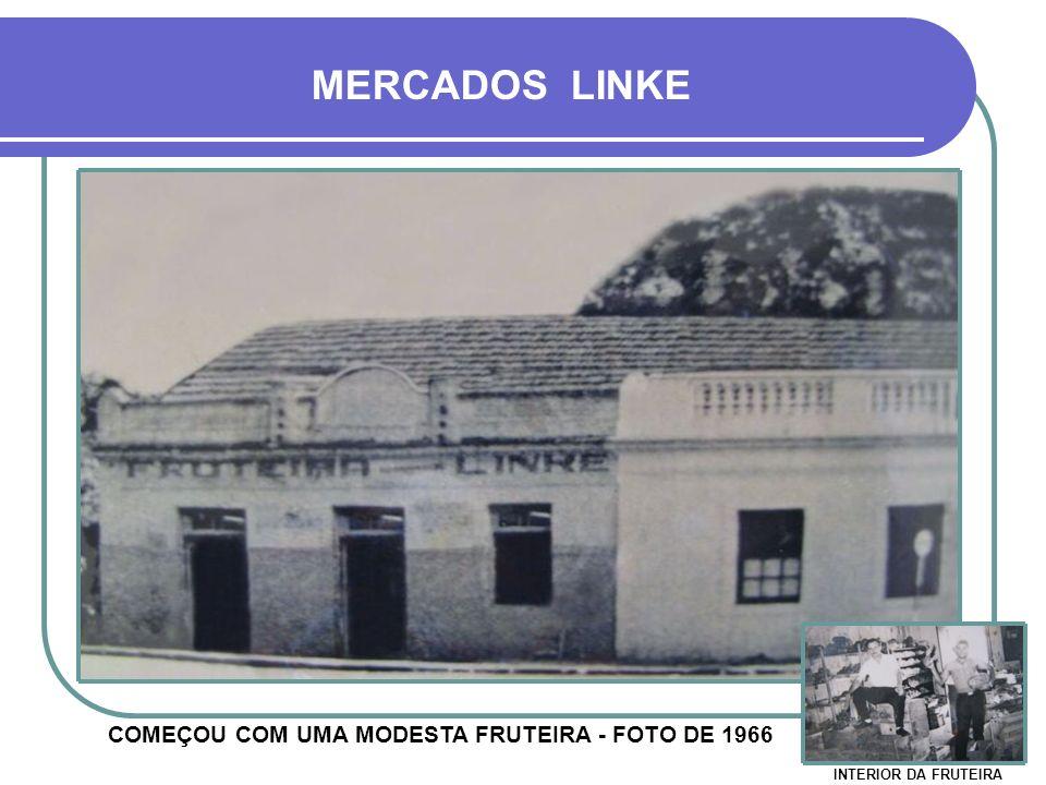COMEÇOU COM UMA MODESTA FRUTEIRA - FOTO DE 1966 MERCADOS LINKE INTERIOR DA FRUTEIRA