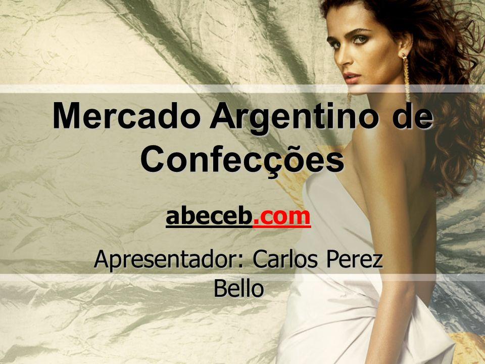 Mercado Argentino de Confecções abeceb.com Apresentador: Carlos Perez Bello