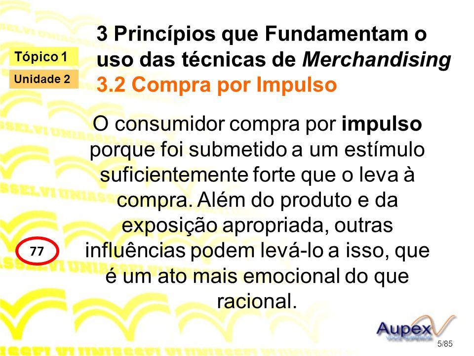 3 Princípios que Fundamentam o uso das técnicas de Merchandising 3.2 Compra por Impulso O consumidor compra por impulso porque foi submetido a um estí