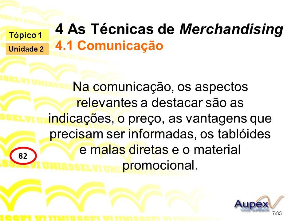 4 As Técnicas de Merchandising 4.1 Comunicação Na comunicação, os aspectos relevantes a destacar são as indicações, o preço, as vantagens que precisam