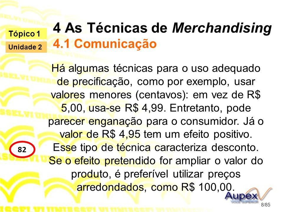 4 As Técnicas de Merchandising 4.1 Comunicação Há algumas técnicas para o uso adequado de precificação, como por exemplo, usar valores menores (centav