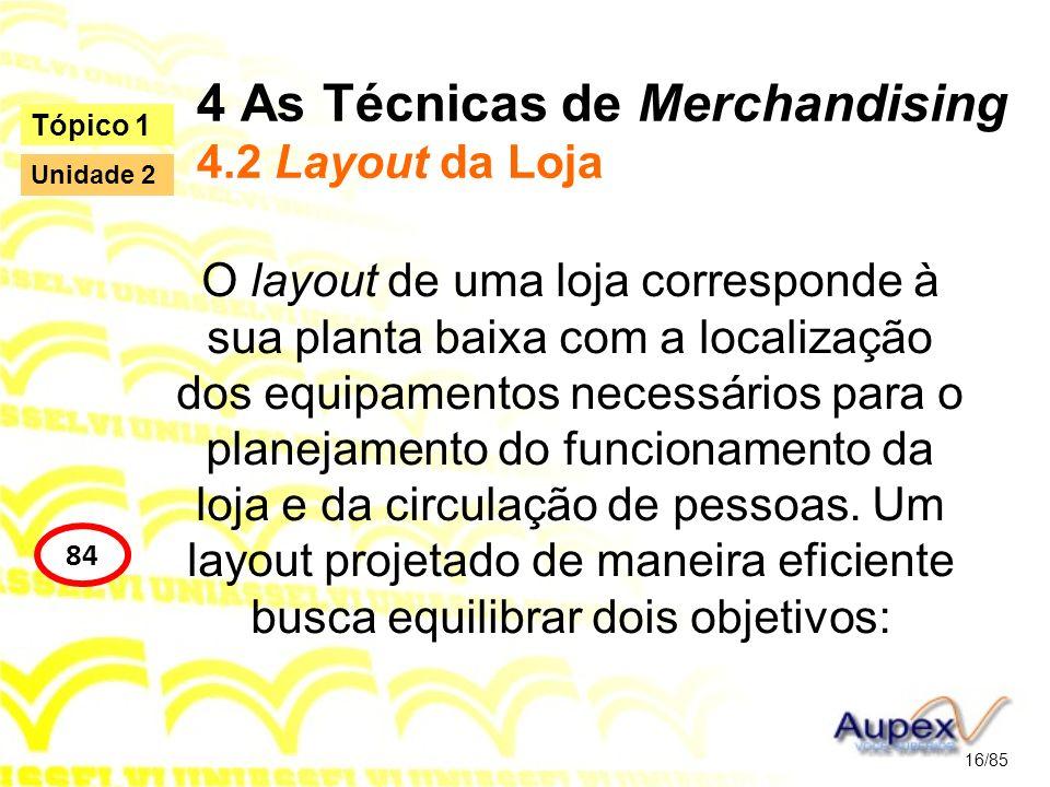 4 As Técnicas de Merchandising 4.2 Layout da Loja O layout de uma loja corresponde à sua planta baixa com a localização dos equipamentos necessários p