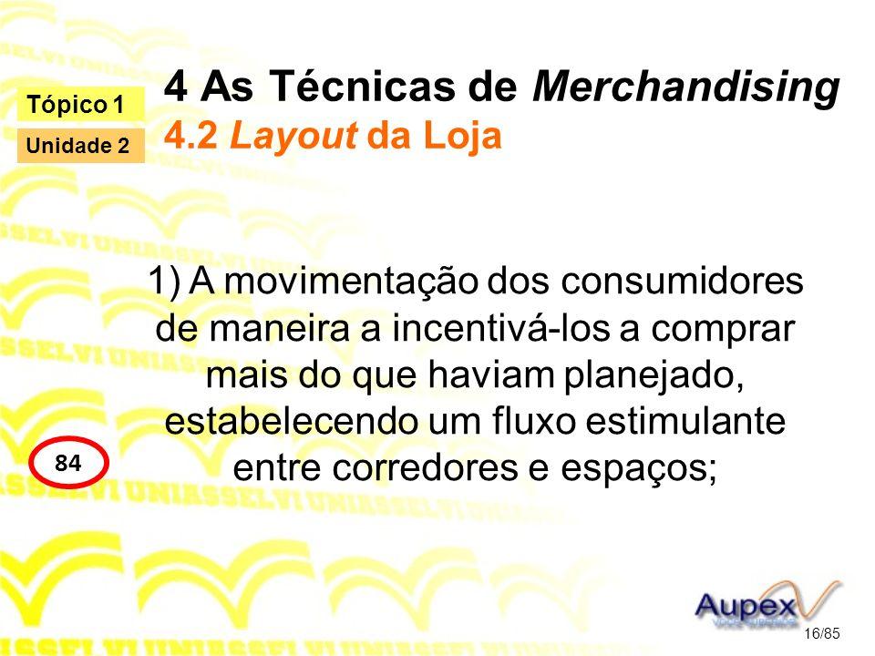 4 As Técnicas de Merchandising 4.2 Layout da Loja 1) A movimentação dos consumidores de maneira a incentivá-los a comprar mais do que haviam planejado