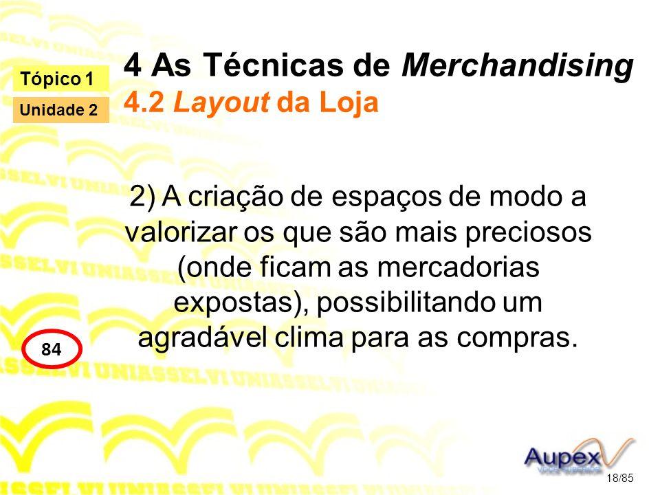 4 As Técnicas de Merchandising 4.2 Layout da Loja 2) A criação de espaços de modo a valorizar os que são mais preciosos (onde ficam as mercadorias exp
