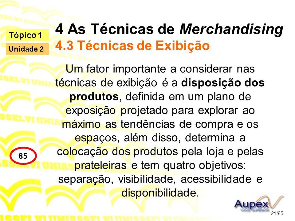 4 As Técnicas de Merchandising 4.3 Técnicas de Exibição Um fator importante a considerar nas técnicas de exibição é a disposição dos produtos, definid