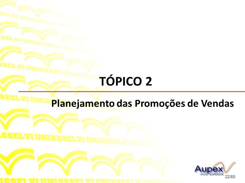 TÓPICO 2 22/85 Planejamento das Promoções de Vendas