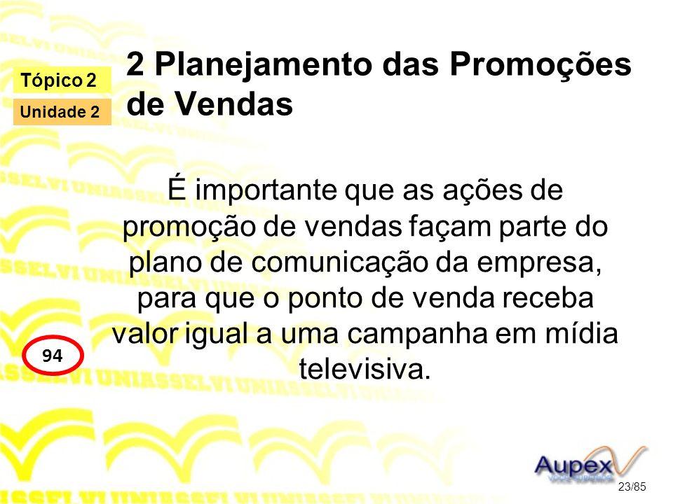 2 Planejamento das Promoções de Vendas É importante que as ações de promoção de vendas façam parte do plano de comunicação da empresa, para que o pont