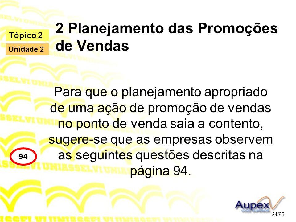 2 Planejamento das Promoções de Vendas Para que o planejamento apropriado de uma ação de promoção de vendas no ponto de venda saia a contento, sugere-