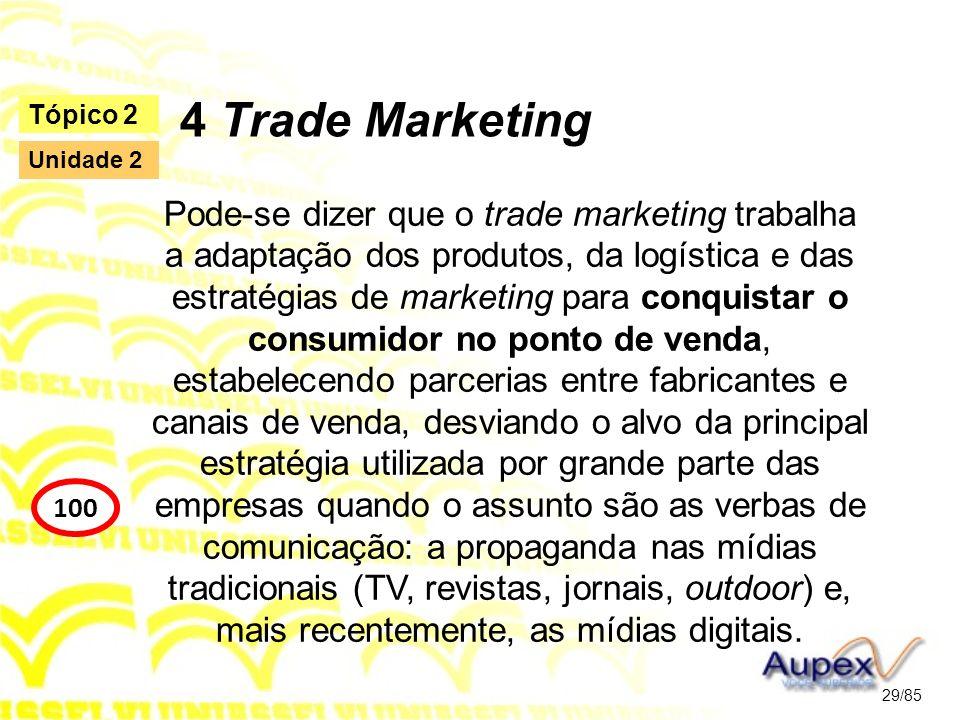 4 Trade Marketing Pode-se dizer que o trade marketing trabalha a adaptação dos produtos, da logística e das estratégias de marketing para conquistar o