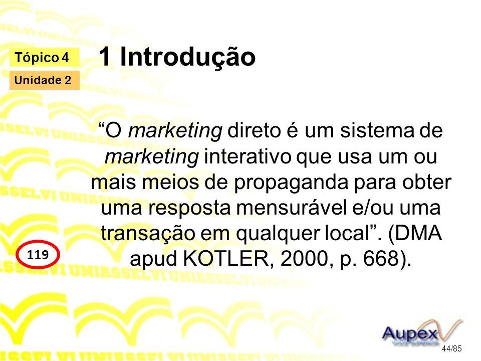 1 Introdução O marketing direto é um sistema de marketing interativo que usa um ou mais meios de propaganda para obter uma resposta mensurável e/ou um