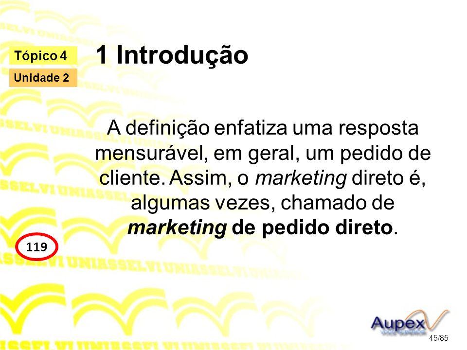 1 Introdução A definição enfatiza uma resposta mensurável, em geral, um pedido de cliente. Assim, o marketing direto é, algumas vezes, chamado de mark