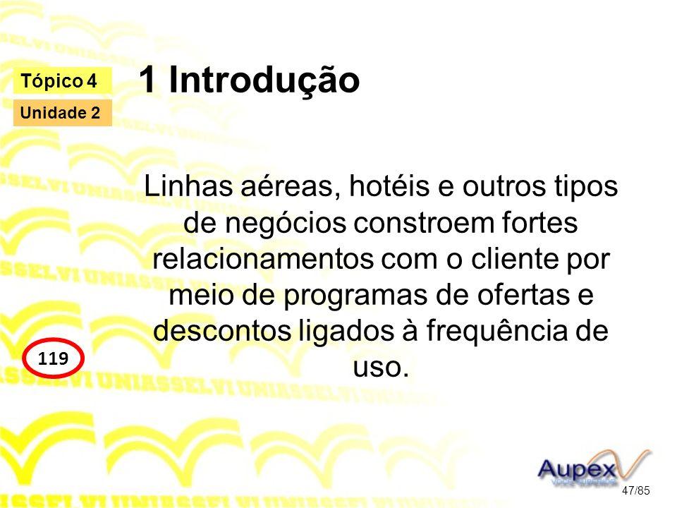 1 Introdução Linhas aéreas, hotéis e outros tipos de negócios constroem fortes relacionamentos com o cliente por meio de programas de ofertas e descon