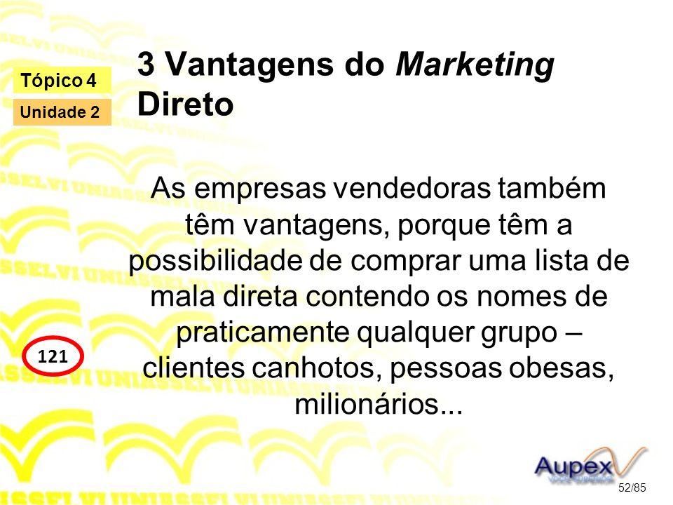 3 Vantagens do Marketing Direto As empresas vendedoras também têm vantagens, porque têm a possibilidade de comprar uma lista de mala direta contendo o