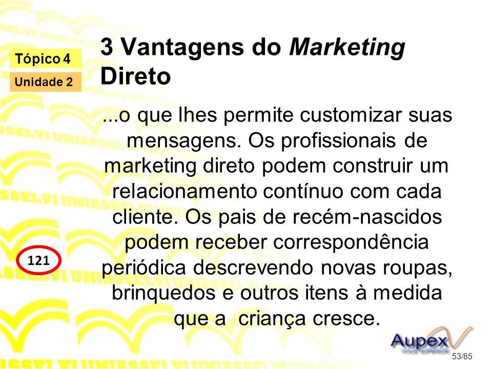 3 Vantagens do Marketing Direto...o que lhes permite customizar suas mensagens. Os profissionais de marketing direto podem construir um relacionamento