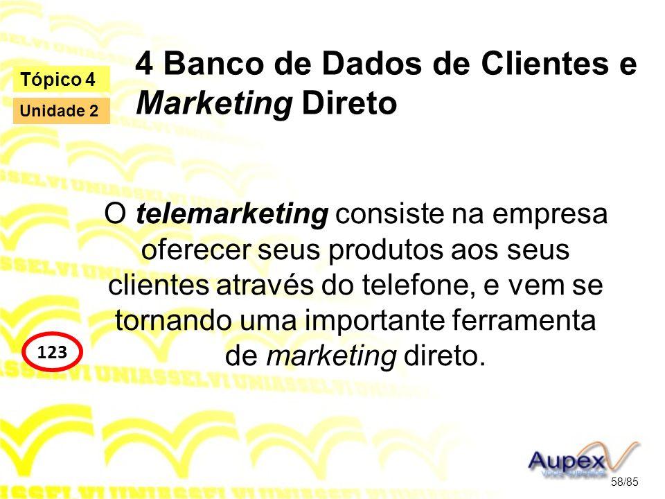 4 Banco de Dados de Clientes e Marketing Direto O telemarketing consiste na empresa oferecer seus produtos aos seus clientes através do telefone, e ve