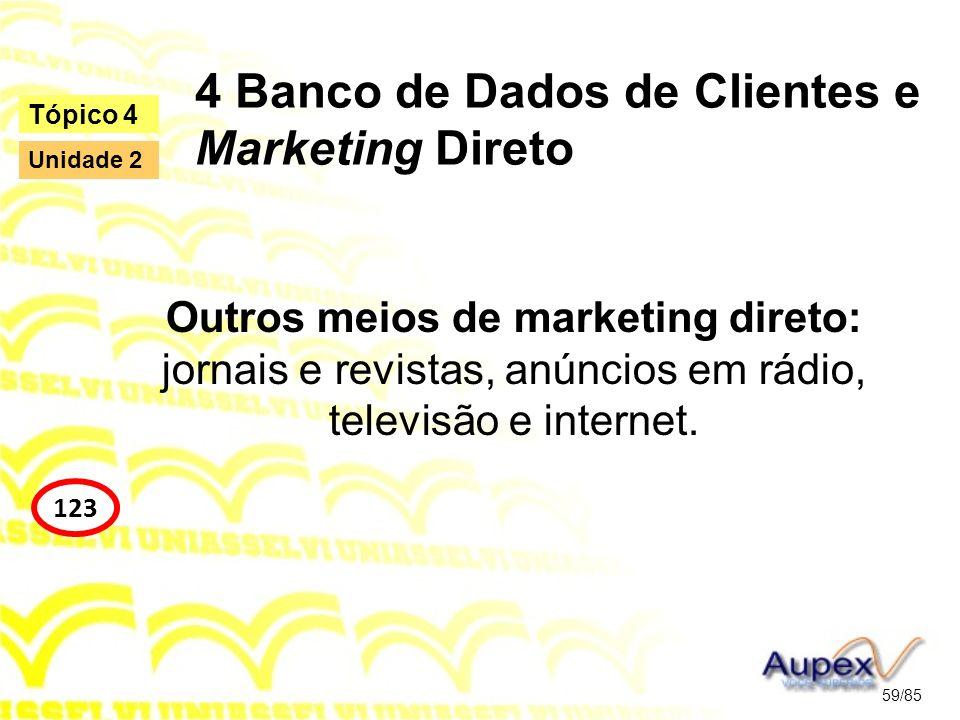 4 Banco de Dados de Clientes e Marketing Direto Outros meios de marketing direto: jornais e revistas, anúncios em rádio, televisão e internet. 59/85 T