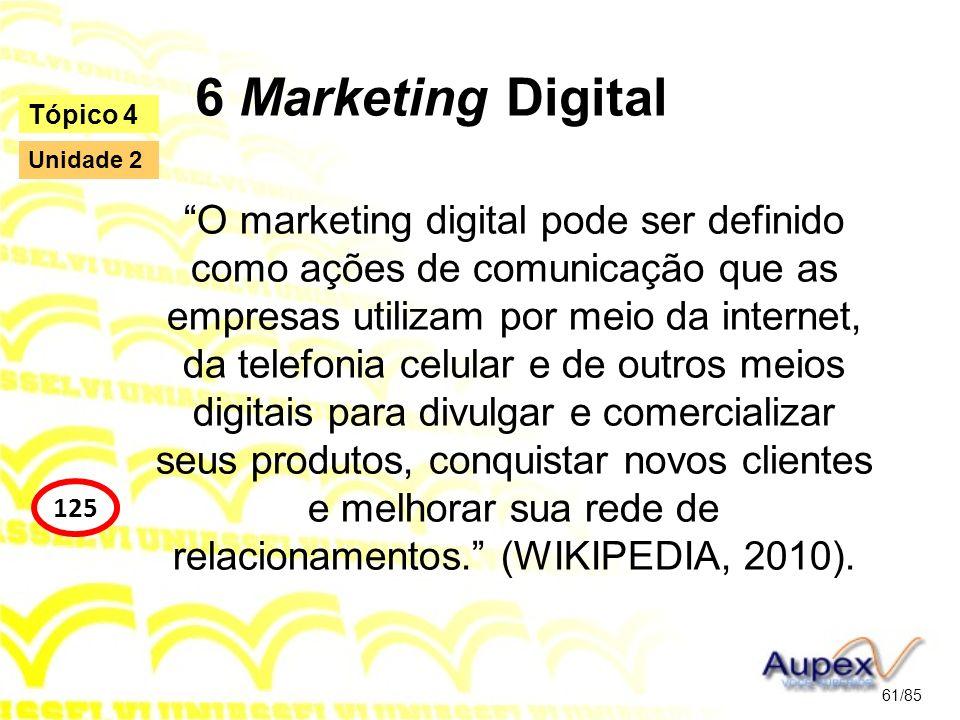 6 Marketing Digital O marketing digital pode ser definido como ações de comunicação que as empresas utilizam por meio da internet, da telefonia celula