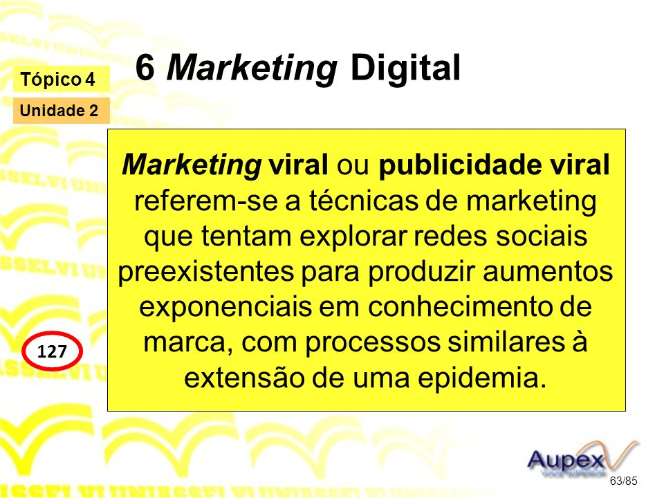 6 Marketing Digital Marketing viral ou publicidade viral referem-se a técnicas de marketing que tentam explorar redes sociais preexistentes para produ