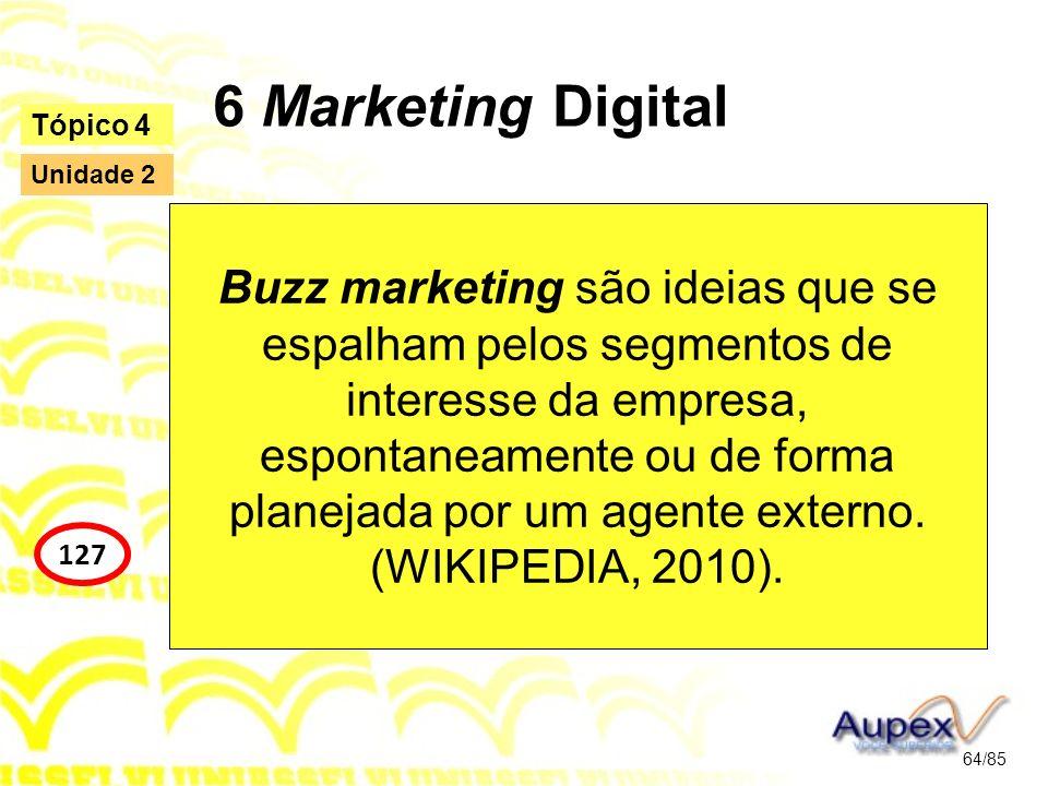 6 Marketing Digital Buzz marketing são ideias que se espalham pelos segmentos de interesse da empresa, espontaneamente ou de forma planejada por um ag