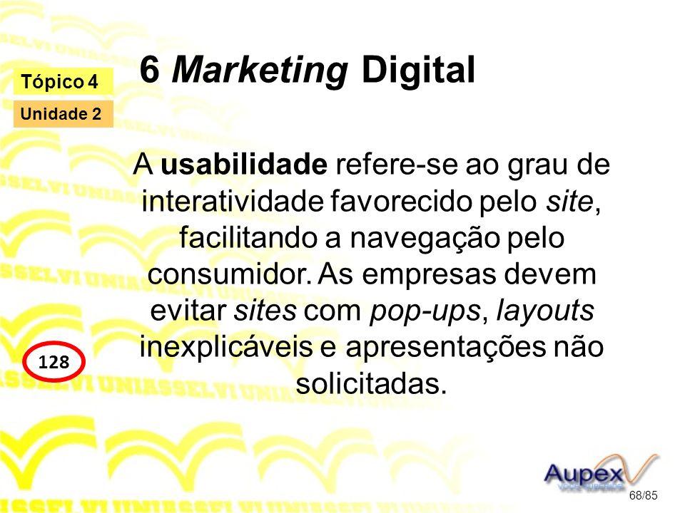 6 Marketing Digital A usabilidade refere-se ao grau de interatividade favorecido pelo site, facilitando a navegação pelo consumidor. As empresas devem