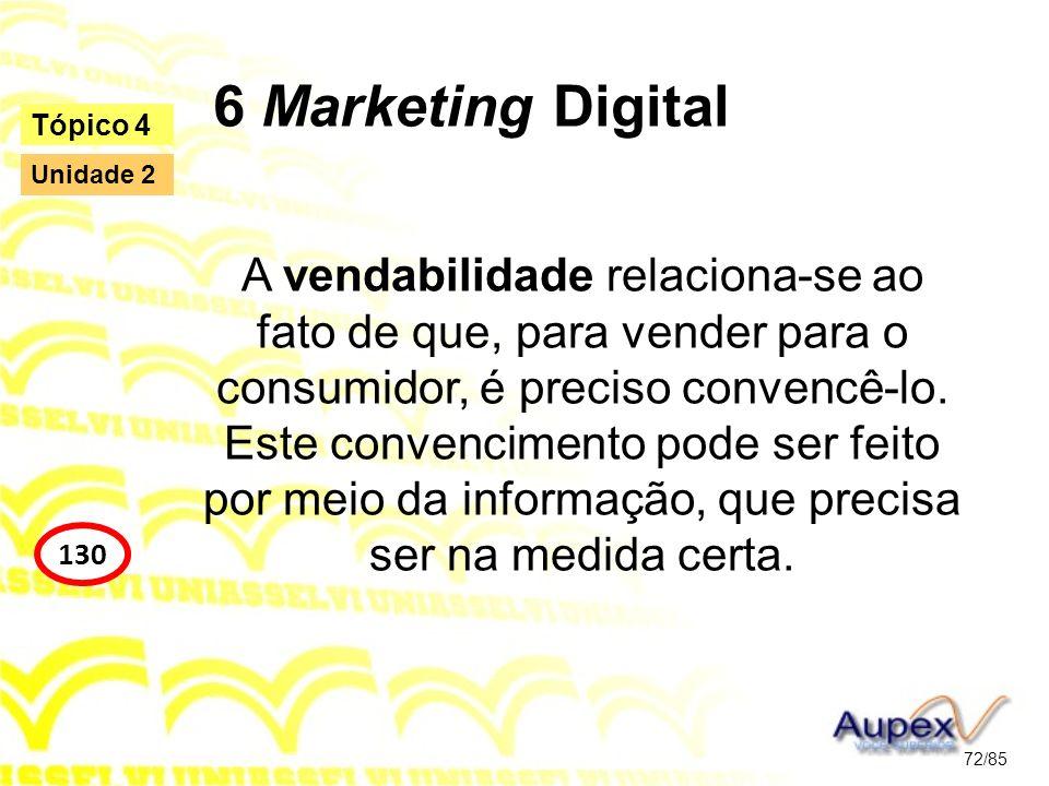 6 Marketing Digital A vendabilidade relaciona-se ao fato de que, para vender para o consumidor, é preciso convencê-lo. Este convencimento pode ser fei