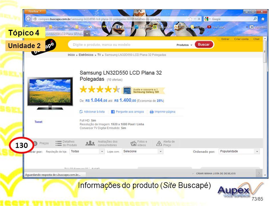 Informações do produto (Site Buscapé) 73/85 Tópico 4 130 Unidade 2