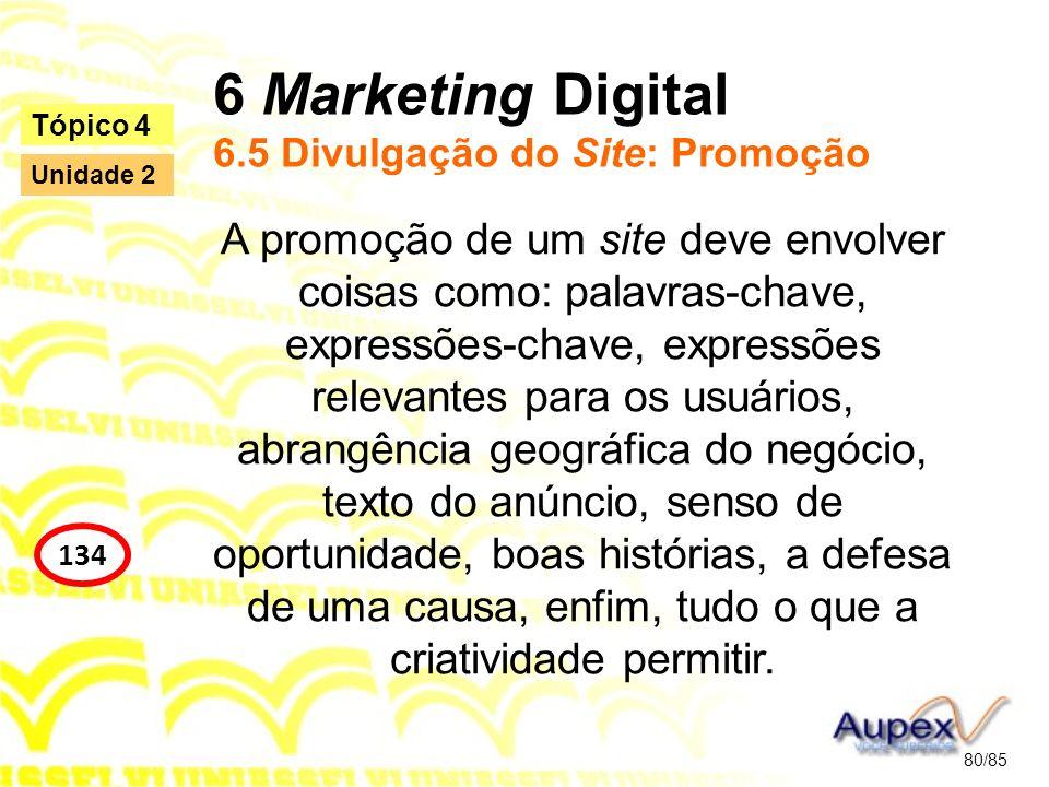 6 Marketing Digital 6.5 Divulgação do Site: Promoção A promoção de um site deve envolver coisas como: palavras-chave, expressões-chave, expressões rel
