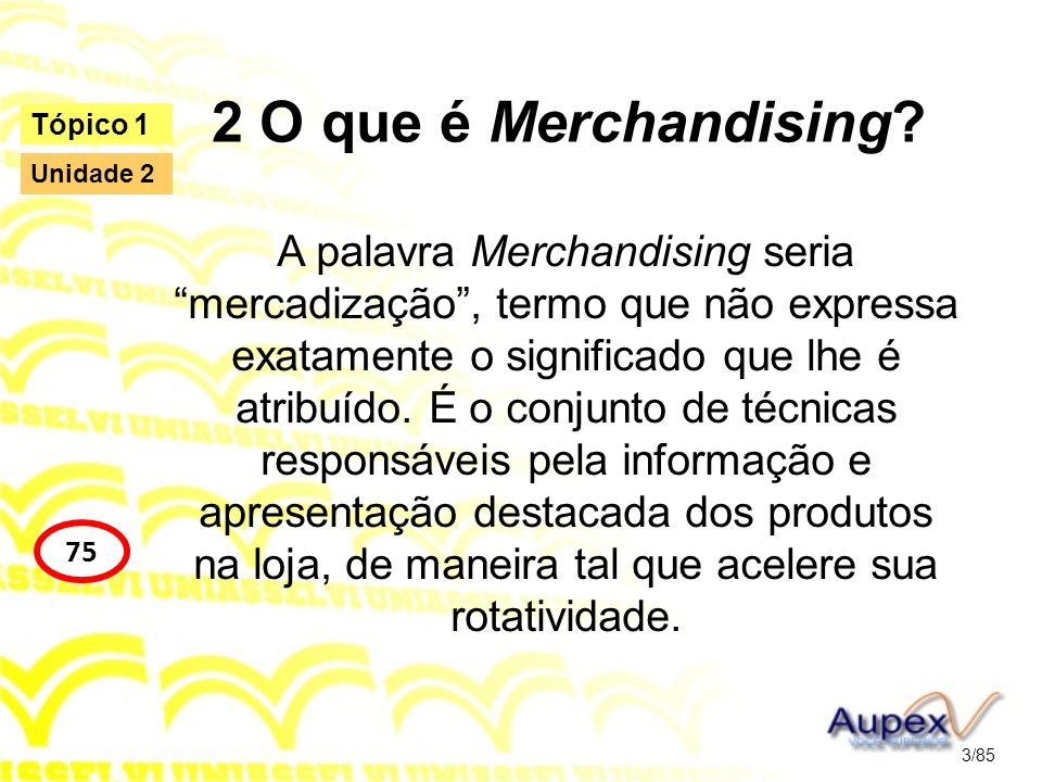 2 O que é Merchandising? A palavra Merchandising seria mercadização, termo que não expressa exatamente o significado que lhe é atribuído. É o conjunto
