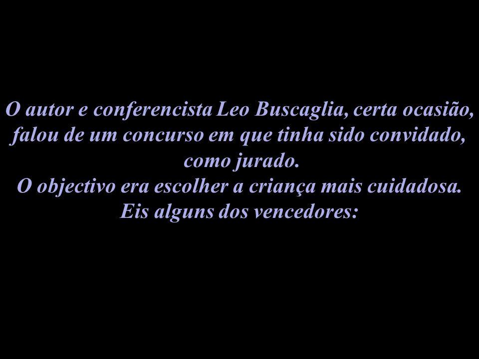 O autor e conferencista Leo Buscaglia, certa ocasião, falou de um concurso em que tinha sido convidado, como jurado.