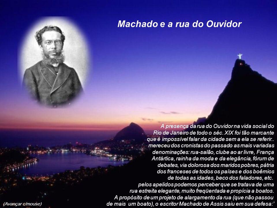 Machado e a rua do Ouvidor A presença da rua do Ouvidor na vida social do Rio de Janeiro de todo o séc.