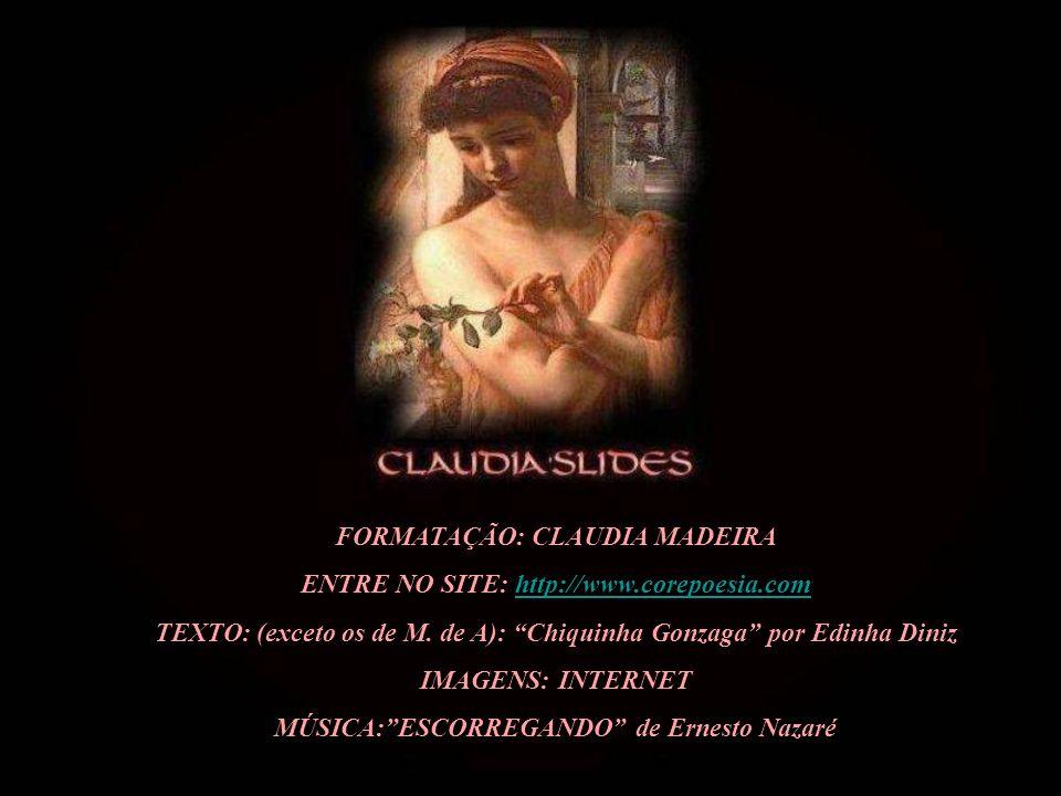 FORMATAÇÃO: CLAUDIA MADEIRA ENTRE NO SITE: http://www.corepoesia.comhttp://www.corepoesia.com TEXTO: (exceto os de M.