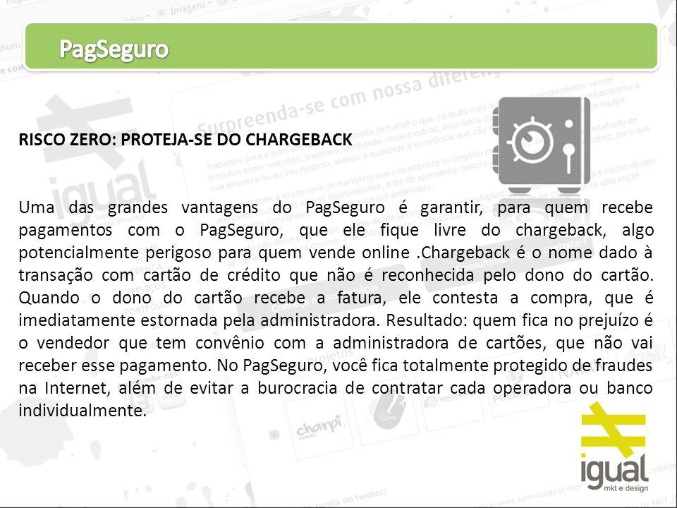RISCO ZERO: PROTEJA-SE DO CHARGEBACK Uma das grandes vantagens do PagSeguro é garantir, para quem recebe pagamentos com o PagSeguro, que ele fique liv