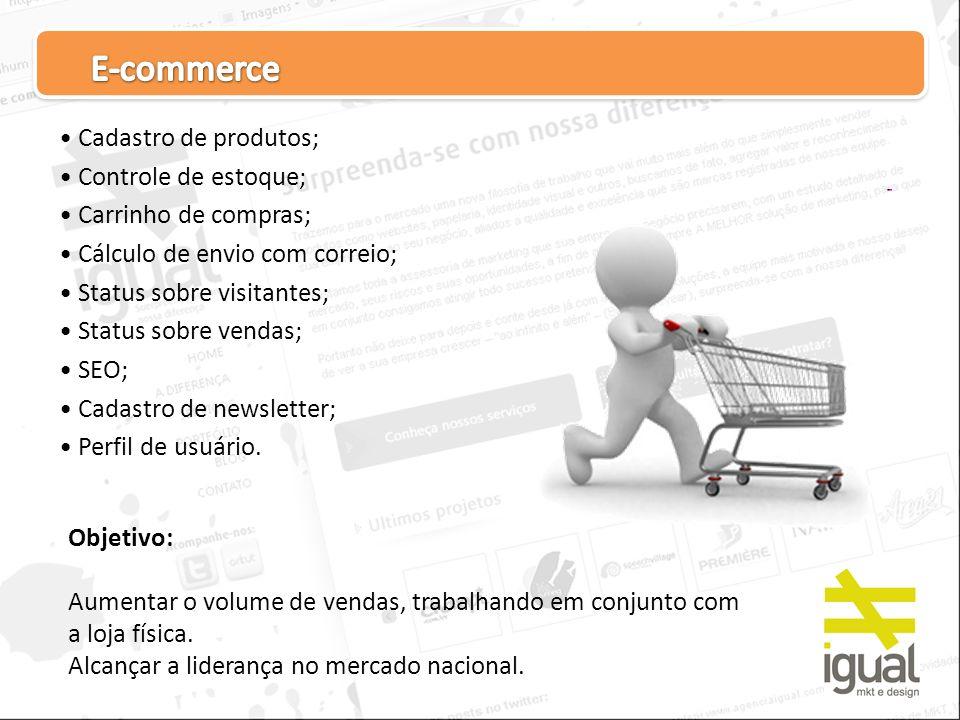 Objetivo: Aumentar o volume de vendas, trabalhando em conjunto com a loja física. Alcançar a liderança no mercado nacional. Cadastro de produtos; Cont