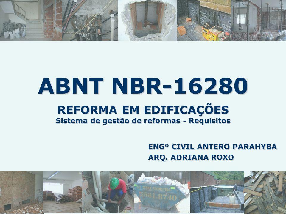 ABNT NBR-16280 REFORMA EM EDIFICAÇÕES Sistema de gestão de reformas - Requisitos ENGº CIVIL ANTERO PARAHYBA ARQ. ADRIANA ROXO
