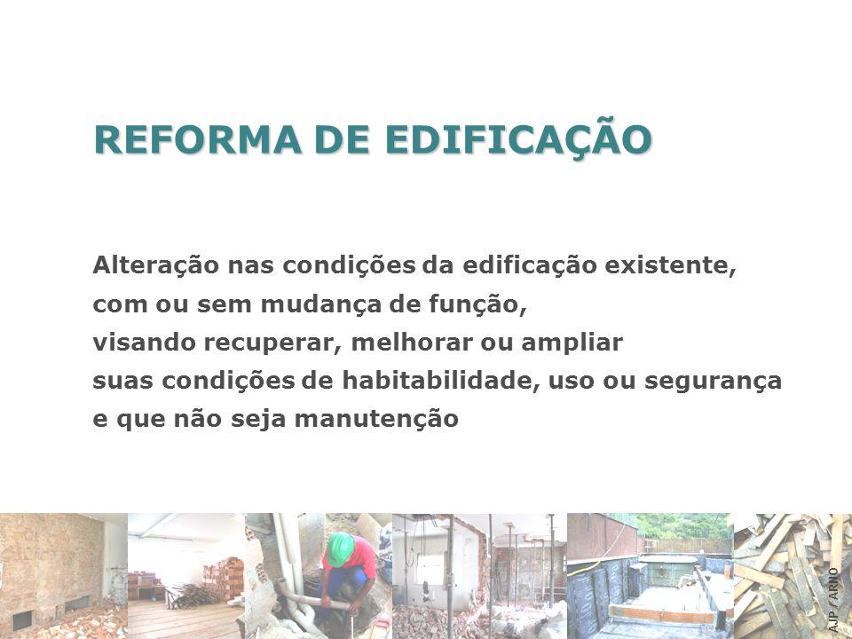 REFORMA DE EDIFICAÇÃO Alteração nas condições da edificação existente, com ou sem mudança de função, visando recuperar, melhorar ou ampliar suas condi