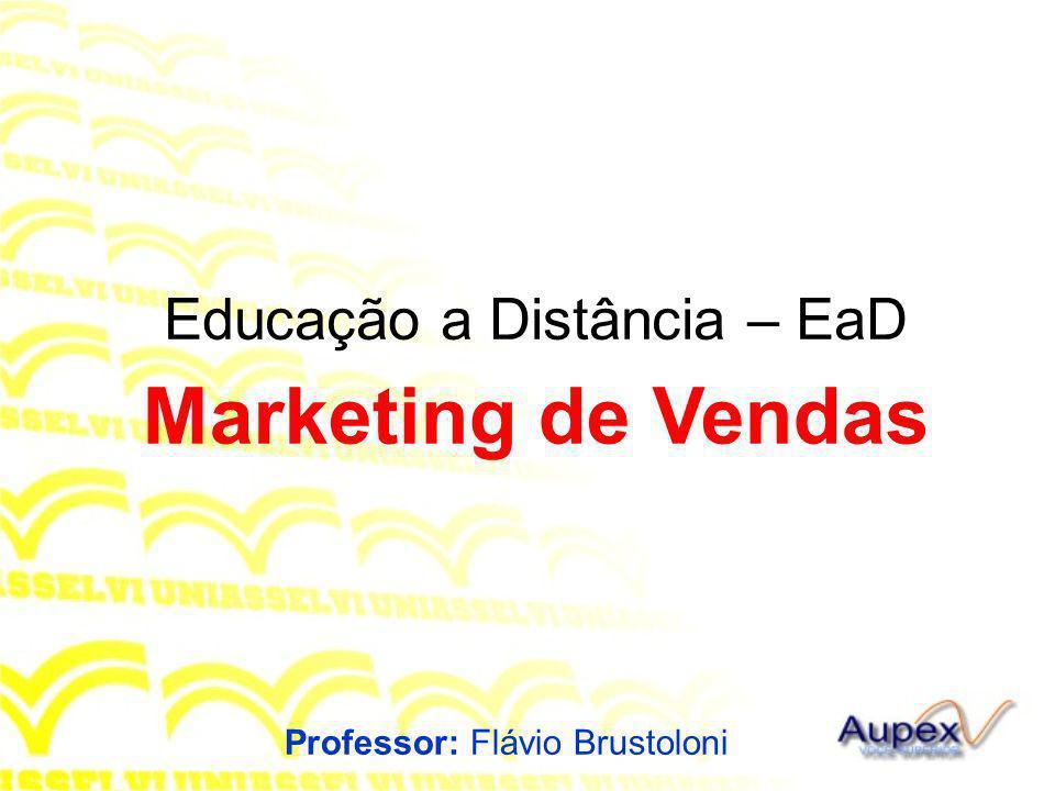 Educação a Distância – EaD Professor: Flávio Brustoloni Marketing de Vendas