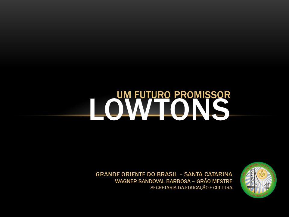 UM FUTURO PROMISSOR LOWTONS GRANDE ORIENTE DO BRASIL – SANTA CATARINA WAGNER SANDOVAL BARBOSA – GRÃO MESTRE SECRETARIA DA EDUCAÇÃO E CULTURA