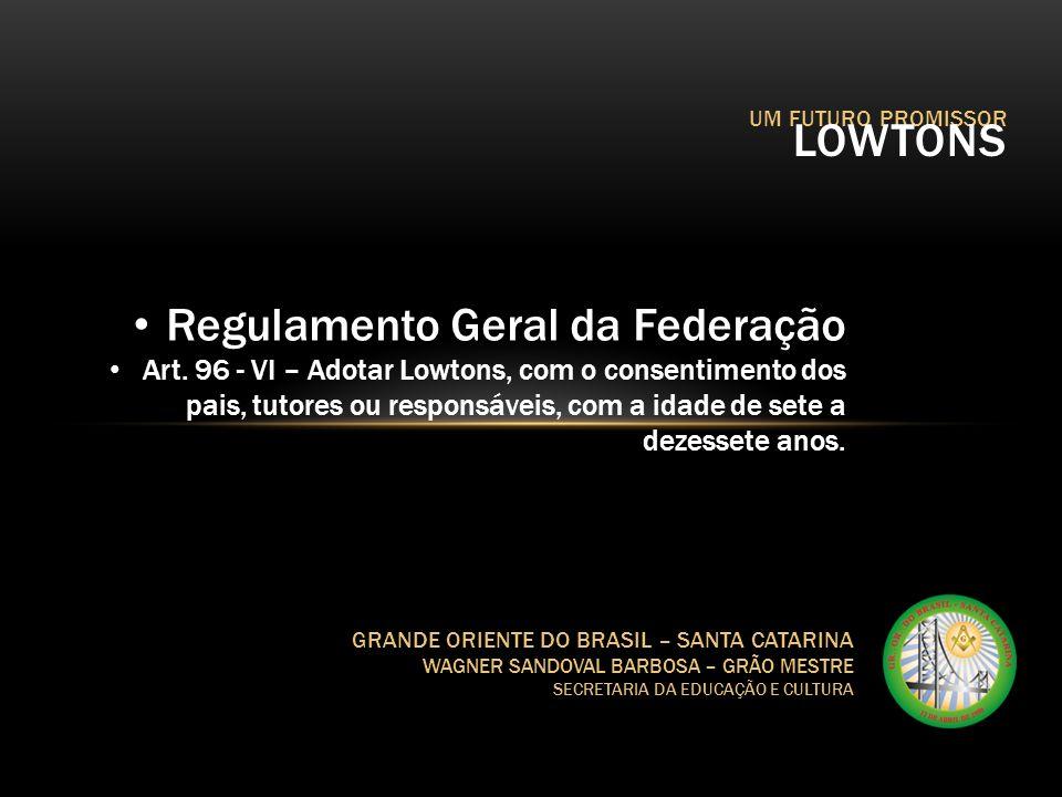 UM FUTURO PROMISSOR LOWTONS GRANDE ORIENTE DO BRASIL – SANTA CATARINA WAGNER SANDOVAL BARBOSA – GRÃO MESTRE SECRETARIA DA EDUCAÇÃO E CULTURA Regulamen