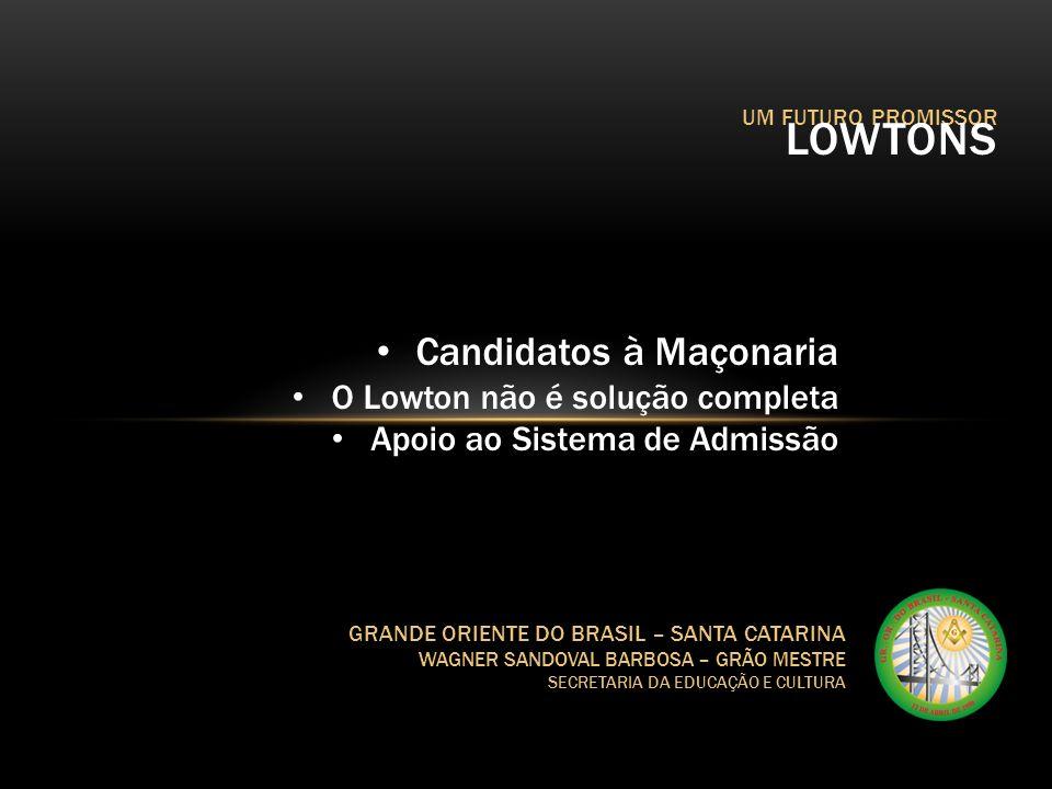 UM FUTURO PROMISSOR LOWTONS GRANDE ORIENTE DO BRASIL – SANTA CATARINA WAGNER SANDOVAL BARBOSA – GRÃO MESTRE SECRETARIA DA EDUCAÇÃO E CULTURA Candidato