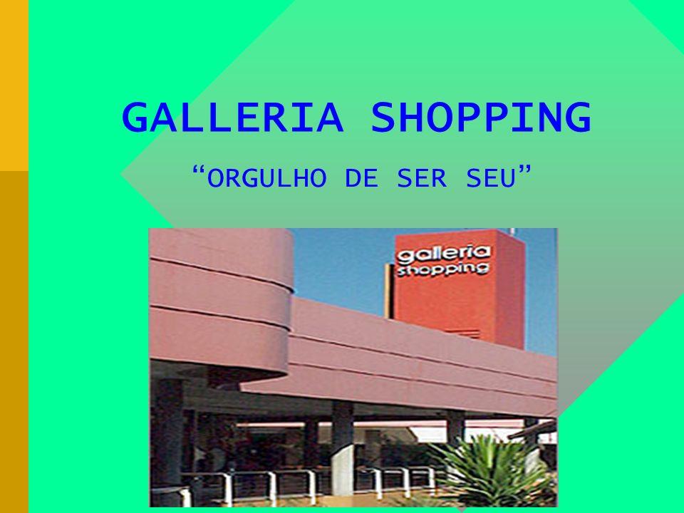 GALLERIA SHOPPING ORGULHO DE SER SEU
