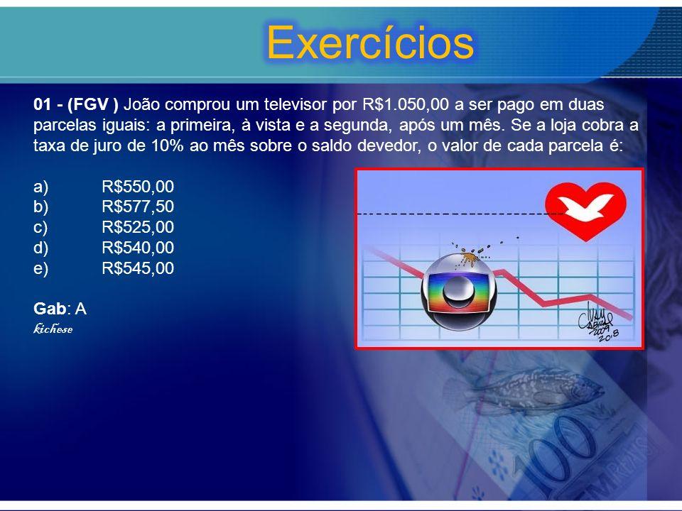 01 - (FGV ) João comprou um televisor por R$1.050,00 a ser pago em duas parcelas iguais: a primeira, à vista e a segunda, após um mês.