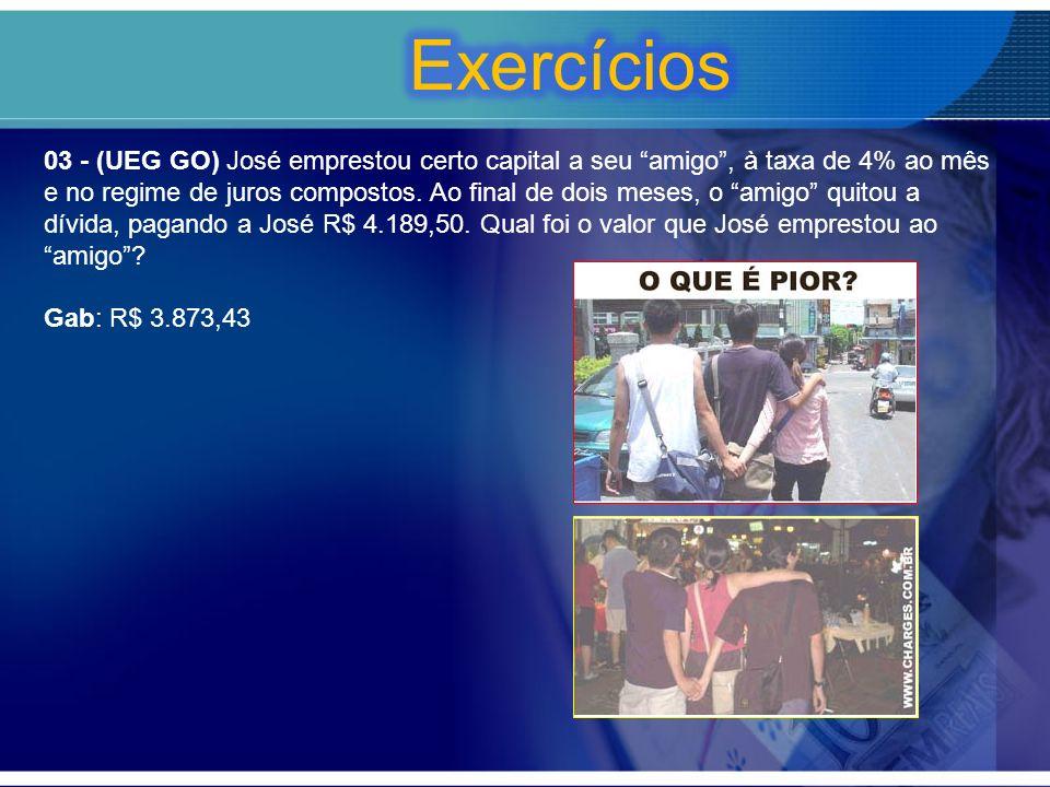 03 - (UEG GO) José emprestou certo capital a seu amigo, à taxa de 4% ao mês e no regime de juros compostos.