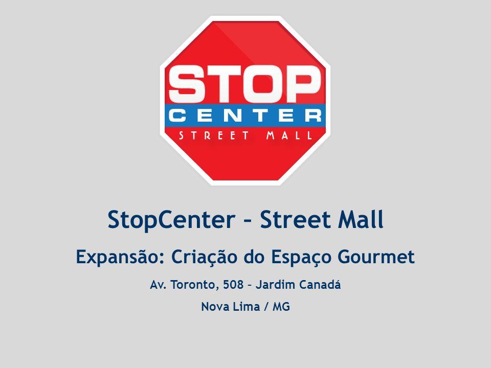 StopCenter – Street Mall Expansão: Criação do Espaço Gourmet Av. Toronto, 508 – Jardim Canadá Nova Lima / MG